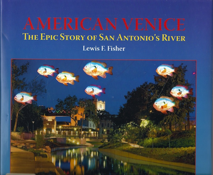 American Venice, The Epic Story of San Antonio's River, Lewis F. Fisher