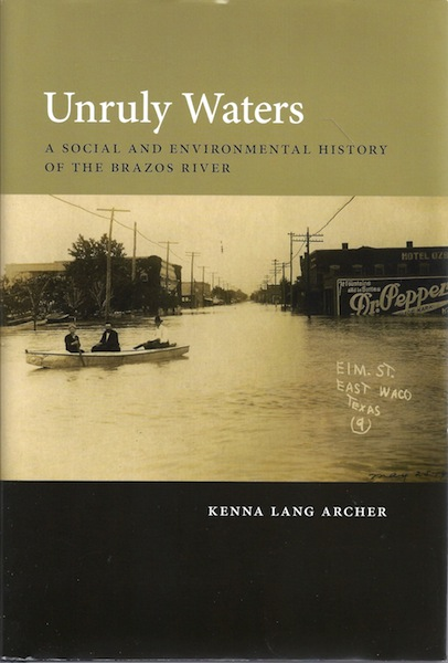 Unruly Waters: A Social and Environmental History of the Brazos River, Archer, Kenna Lang