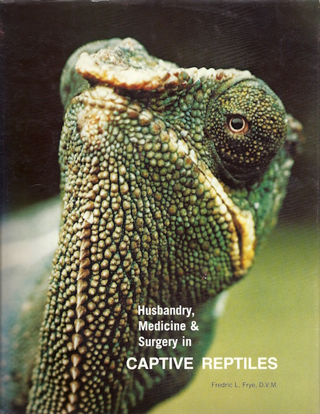 Husbandry, Medicine & Surgery in Captive Reptiles, Fredric L. Frye; Fredric L. Frye [Photographer]