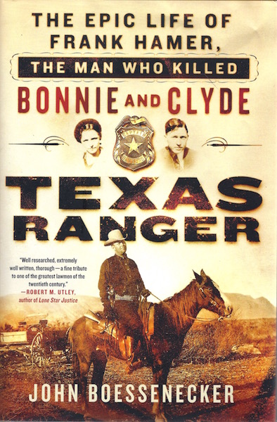 Texas Ranger: The Epic Life of Frank Hamer, the Man Who Killed Bonnie and Clyde, Boessenecker, John