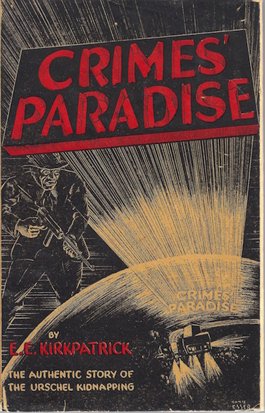 CRIMES' PARADISE The Authentic Inside-Story of the Urschel Kidnapping, Kirkpatrick, E. E.