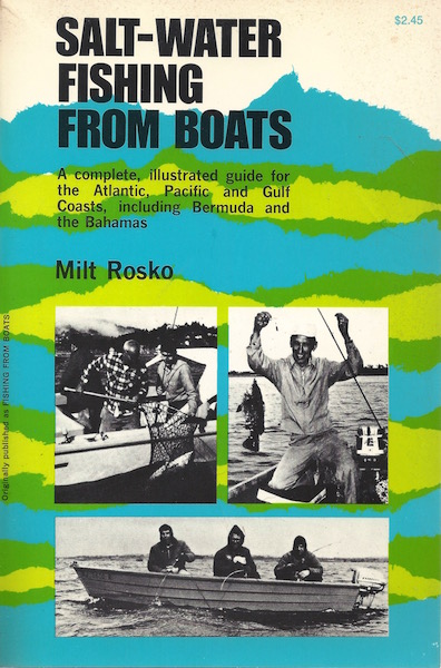 SALT WATER FISHING FROM BOATS a Complete Illustrated Guide for the Atlantic pacific and Gulf coasts Including Bermuda and the Bahamas, Milt Rosko
