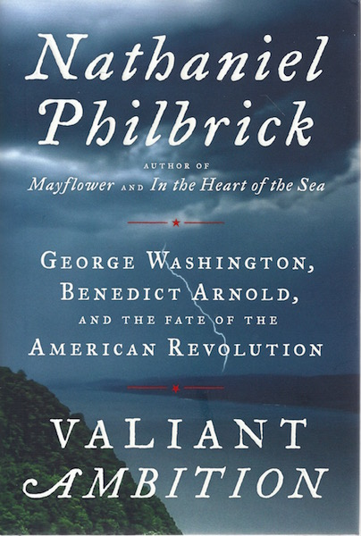 Valiant Ambition: George Washington, Benedict Arnold, and the Fate of the American Revolution, Philbrick, Nathaniel
