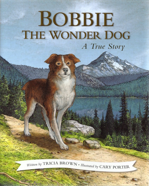 Bobbie the Wonder Dog: A True Story, Brown, Tricia; Porter, Cary [Illustrator]