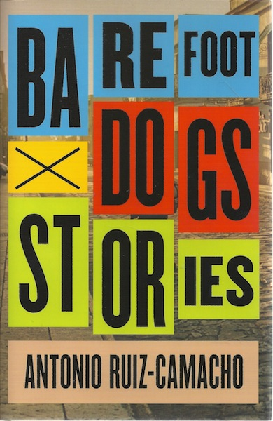Barefoot Dogs: Stories, Ruiz-Camacho, Antonio