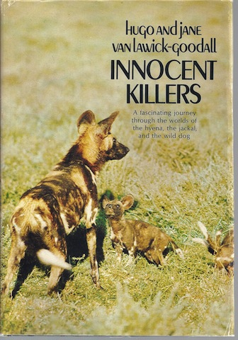 Innocent Killers: A Fascinating Journey Through the Worlds of the Hyena, the Jackal, and the Wild Dog, Hugo Van Lawick-Goodall; Jane Van Lawick-Goodall