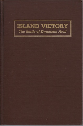 ISLAND VICTORY The Battle of Kwajalein Atoll-From Official Interviews with all t, Lieutenant Colonel S.L.A. Marshall