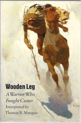 Wooden Leg : A Warrior Who Fought Custer, Wooden Leg; Thomas B. Marquis [Translator]