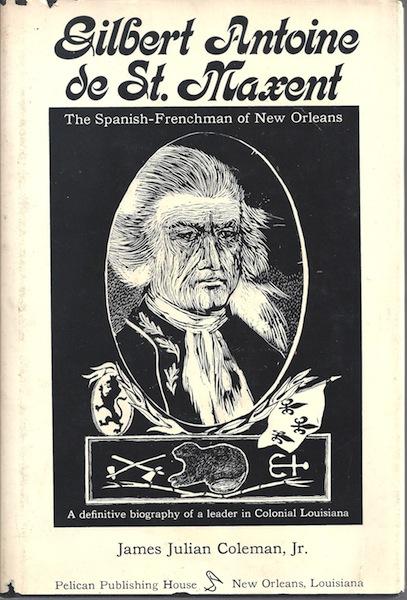 Gilbert Antoine de St. Maxent: The Spanish-Frenchman of New Orleans, James Julian Coleman Jr.