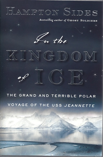 In the Kingdom of Ice: The Grand and Terrible Polar Voyage of the USS Jeannette, Sides, Hampton