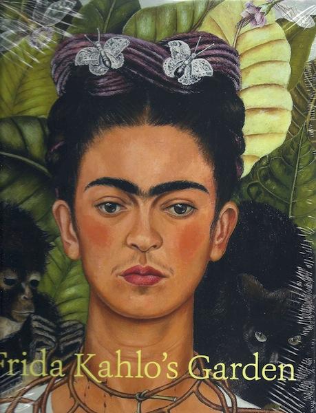 Frida Kahlo's Garden, Zavala, Adriana; Botanical Garden, New York [Editor]; Bye, Robert [Contributor]; Linares, Edelmira [Contributor]; Daubmann, Karen [Contributor]; D'avanza, Mia [Contributor]; Groarke, Joanna L. [Contributor]; O'Rourke, Kathryn [Contributor];