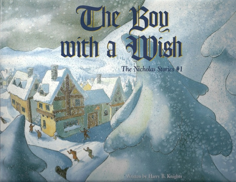 Boy with a Wish, The: The Nicholas Stories #1, Knights, Harry; Calico World Entertainment [Illustrator]