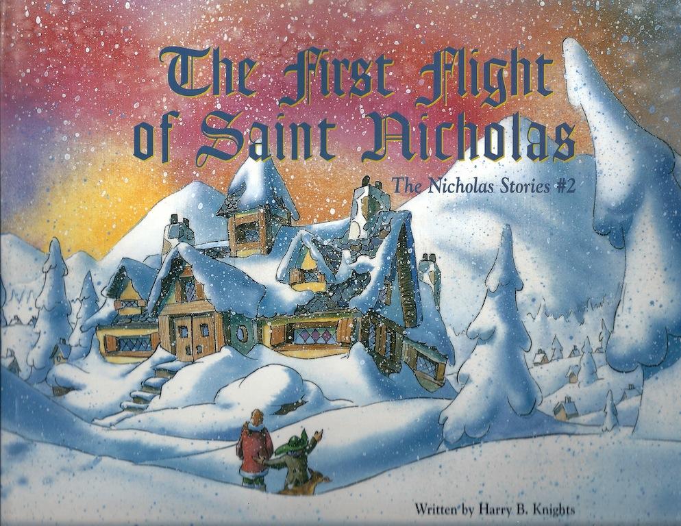 First Flight of Saint Nicholas, The: The Nicholas Stories #2, Knights, Harry; Calico World Entertainment [Illustrator]