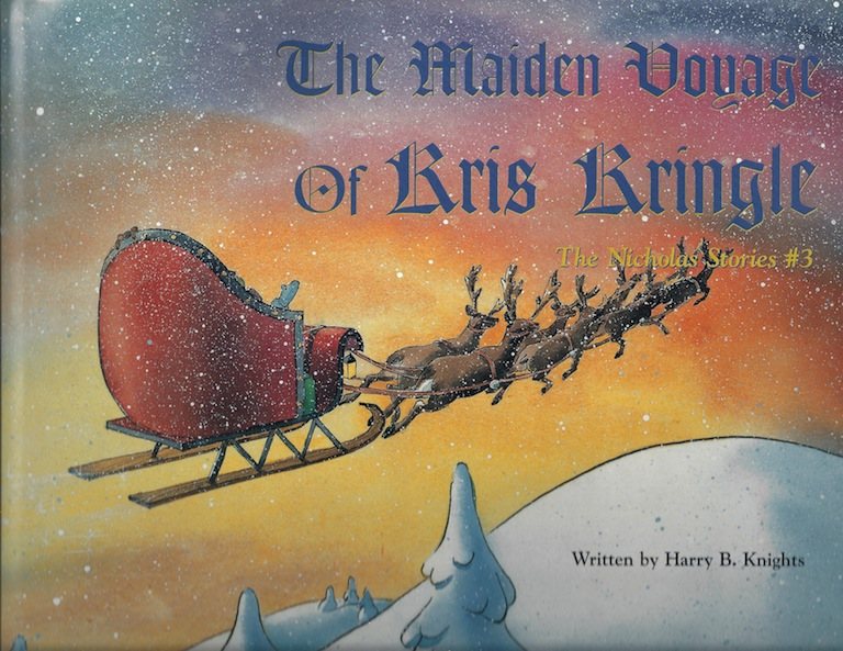 Maiden Voyage of Kris Kringle, The: The Nicholas Stories #3, Knights, Harry; Calico World Entertainment [Illustrator]
