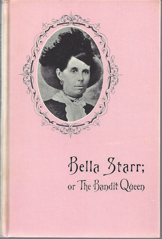 Bella Starr, the Bandit Queen, Or, the Female Jesse James : a Full and Authentic History of the Dashing Female Highwayman : with Copious Extracts from Her Journal, Fox, Richard K.