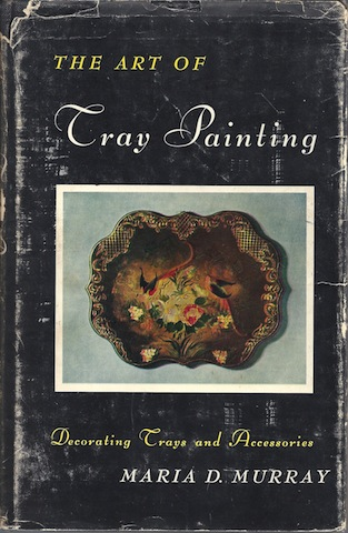 The art of tray painting, Murray, Maria D