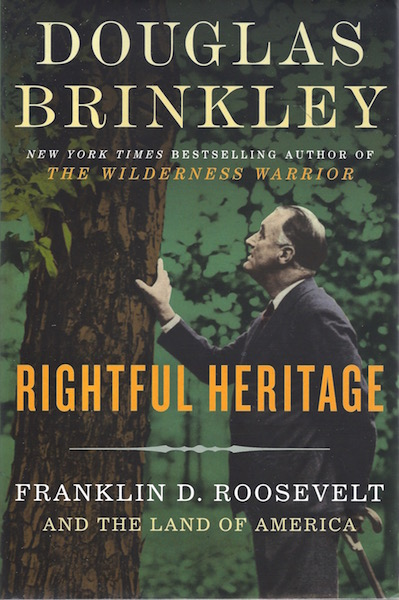 Rightful Heritage: Franklin D. Roosevelt and the Land of America, Brinkley, Douglas