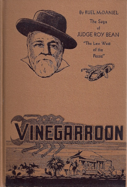 Vinegarroon The soga of Judge Roy Bean, The Law West of the Pecos, Ruel McDaniel