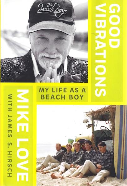 Good Vibrations: My Life as a Beach Boy, Love, Mike; Hirsch, James S.