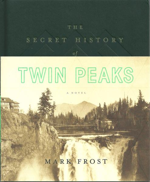 The Secret History of Twin Peaks: A Novel, Frost, Mark