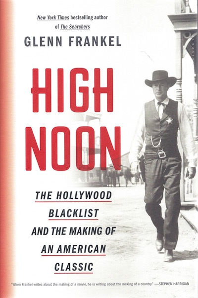 High Noon: The Hollywood Blacklist and the Making of an American Classic, Frankel, Glenn