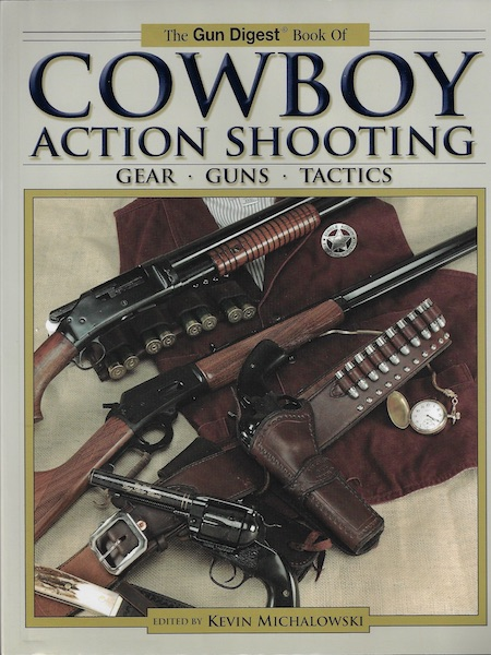 The Gun Digest Book of Cowboy Action Shooting: Guns + Gear + Tactics, Taffin, John