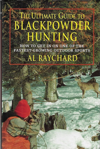 Ultimate Guide to Blackpowder Hunting, Raychard, Al