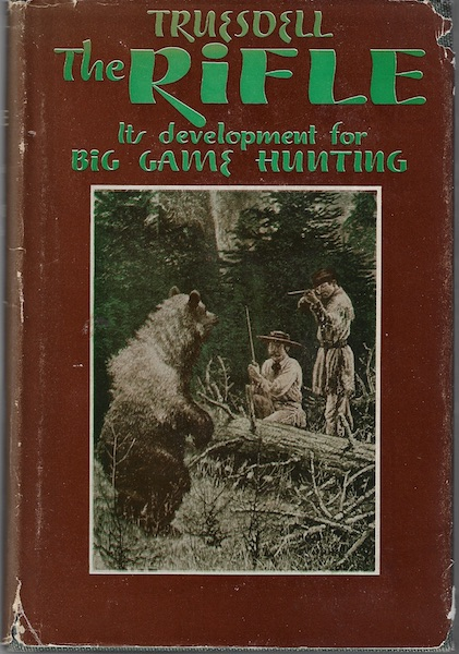 THE RIFLE Its Development for Big Game Hunting 1947 First Edition, S. R. Truesdell