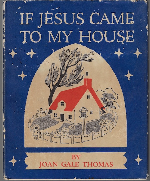 If Jesus came to my house, Thomas, Joan Gale