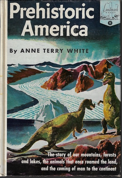 Prehistoric America (Landmark books, 11), Anne Terry White; Aldren Watson [Illustrator]