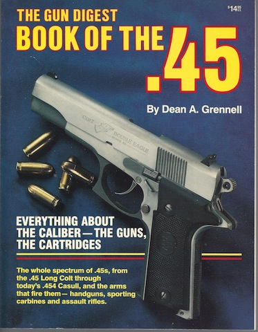The Gun Digest Book of the .45, Dean A. Grennell