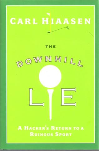 The Downhill Lie: A Hacker's Return to a Ruinous Sport [Hardcover], Carl Hiaasen