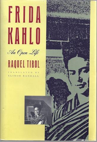 Frida Kahlo: An Open Life, Tibol, Raquel; Randall, Elinor [Translator]