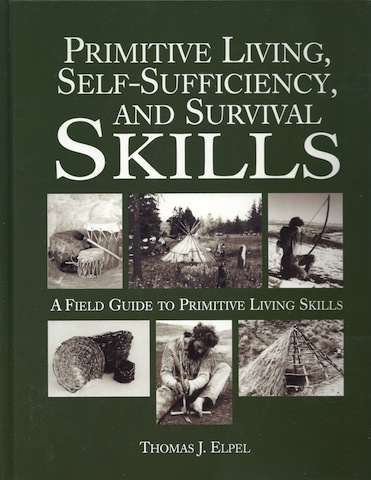 Primitive Living, Self-Sufficiency, and Survival Skills: a Field Guide to Primitive Living Skills, Elpel, Thomas J.