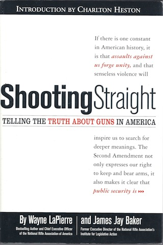 Shooting Straight: Telling the Truth About Guns in America, Lapierre, Wayne; Baker, James Jay