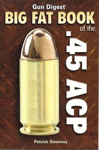 Gun Digest Big Fat Book of the .45 ACP (Gun Digest Book Of...), Patrick Sweeney