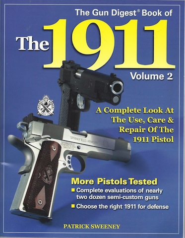The Gun Digest Book of the 1911: A Complete Look at the Use, Care & Repair of the 1911 Pistol, Vol. 2, Sweeney, Patrick