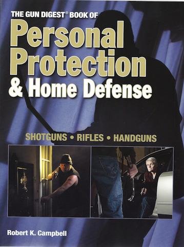 The Gun Digest Book of Personal Protection & Home Defense: Shotguns, Rifles, Handguns, Robert K. Campbell; R. K. Campbell; Robert Campbell