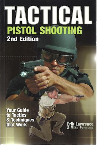Tactical Pistol Shooting: Your Guide to Tactics & Techniques that Work, Erik Lawrence; Erik D. Lawrence; Mike Pannone