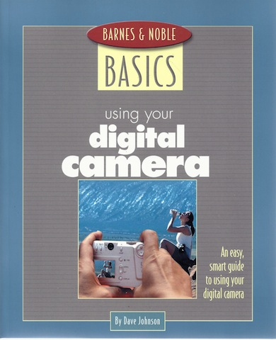 Barnes and Noble Basics Using Your Digital Camera: An Easy, Smart Guide to Using Your Digital Camera (Barnes & Noble Basics), Johnson Dave; Johnson, Dave