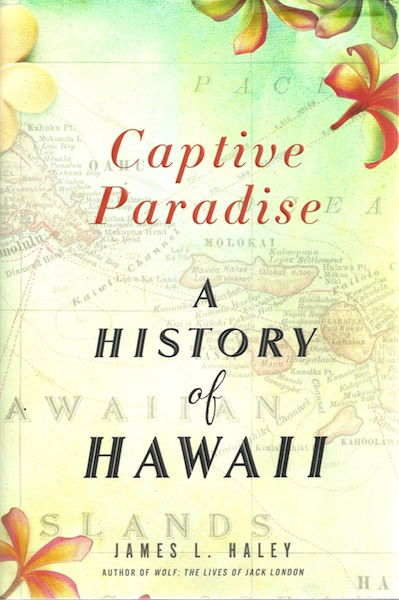 Captive Paradise: A History of Hawaii, Haley, James L.
