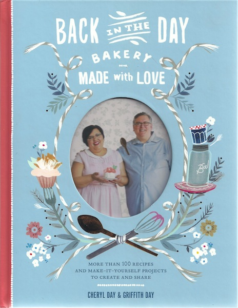 Back in the Day Bakery Made with Love: More than 100 Recipes and Make-It-Yourself Projects to Create and Share, Day, Cheryl; Day, Griffith