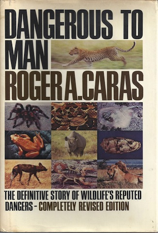 Dangerous to Man: The Definitive Story of Wildlife's Reputed Dangers, Caras, Roger A