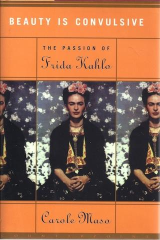 Beauty Is Convulsive: The Passion of Frida Kahlo, Maso, Carole