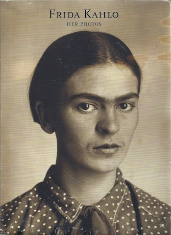 Frida Kahlo: Her Photos, Oles, James; Fernandez, Horacio; Kahlo, Frida; Monasterio, Pablo Ortiz [Editor]
