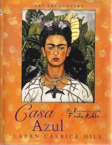 Casa Azul: An Encounter with Frida Kahlo, Laban Carrick Hill
