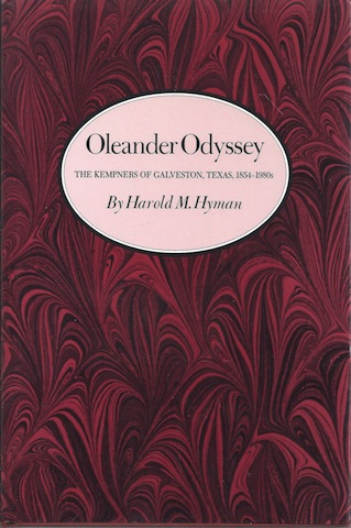 Oleander Odyssey: The Kempners of Galveston, Texas, 1854-1980s (Kenneth E. Montague Series in Oil and Business History), Hyman, Harold M.