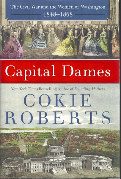 Capital Dames: The Civil War and the Women of Washington, 1848-1868, Roberts, Cokie
