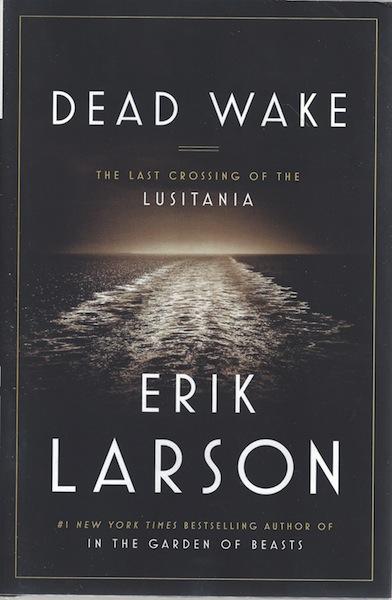Dead Wake: The Last Crossing of the Lusitania, Larson, Erik