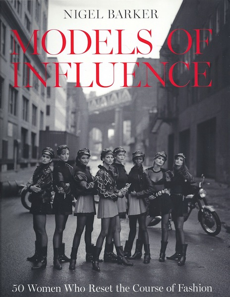 Models of Influence: 50 Women Who Reset the Course of Fashion, Barker, Nigel